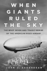 When Giants Ruled the Sky: The Brief Reign and Tragic Demise of the American Rigid Airship Cover Image