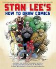 Stan Lee's How to Draw Comics: From the Legendary Creator of Spider-Man, The Incredible Hulk, Fantastic Four, X-Men, and Iron Man Cover Image