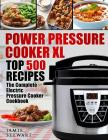Power Pressure Cooker XL Top 500 Recipes: The Complete Electric Pressure Cooker Cookbook Cover Image