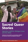 Sacred Queer Stories: Ugandan LGBTQ+ Refugee Lives & the Bible: Ugandan LGBTQ+ Refugee Lives & the Bible (Religion in Transforming Africa) Cover Image