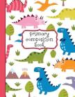 Primary Composition Book: A Pink Dinosaur Primary Composition Notebook For Girls Grades K-2 Featuring Handwriting Lines Cover Image