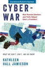Cyberwar: How Russian Hackers and Trolls Helped Elect a President: What We Don't, Can't, and Do Know (Revised) Cover Image