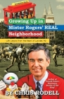 Growing up in Mister Rogers' Real Neighborhood: : Life Lessons from the Heart of Latrobe, Pa Cover Image