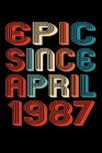 Epic Since April 1987: Perfect Birthday Gift for 33 Year Old Men and Women Cover Image