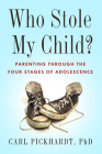 Who Stole My Child?: Parenting Through the Four Stages of Adolescence Cover Image
