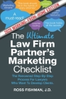 The Ultimate Law Firm Partner's Working-From-Home Marketing Checklist: The Renowned Step-By-Step Process For Lawyers Who Want To Develop Clients Cover Image