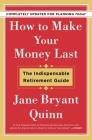 How to Make Your Money Last - Completely Updated for Planning Today: The Indispensable Retirement Guide Cover Image