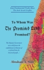 To Whom Was The Promised Land Promised?: Some Fundamental Truths About The Arab-Israeli Conflict Cover Image