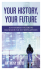 Your History, Your Future: An Insider's Guide to Background Investigations Cover Image