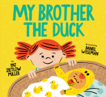 My Brother the Duck: (New Baby Book for Siblings, Big Sister Little Brother Book for Toddlers) Cover Image