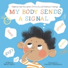 My Body Sends A Signal: Helping Kids Recognize Emotions and Express Feelings Cover Image