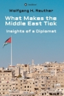 What Makes the Middle East Tick: Insights of a Diplomat Cover Image