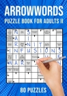Arrow Word Puzzle Books for Adults: Arrowword Crossword Activity Puzzles Book II 80 Puzzles (UK Version) Cover Image