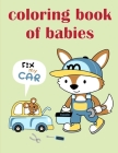 Coloring Book Of Babies: Art Beautiful and Unique Design for Baby, Toddlers learning Cover Image
