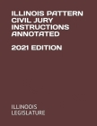 Illinois Pattern Civil Jury Instructions Annotated 2021 Edition Cover Image