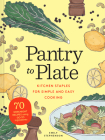 Pantry to Plate: Kitchen Staples for Simple and Easy Cooking 70 weeknight recipes using go-to ingredients Cover Image