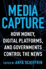 Media Capture: How Money, Digital Platforms, and Governments Control the News Cover Image