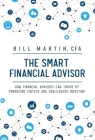 The Smart Financial Advisor: How Financial Advisors Can Thrive by Embracing Fintech and Goals-Based Investing Cover Image