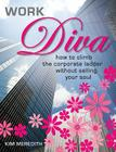 Work Diva: How to Climb the Corporate Ladder Without Selling Your Soul Cover Image