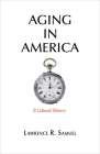 Aging in America: A Cultural History Cover Image
