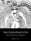 Tween Coloring Books For Girls: Stress Relieving Designs: Colouring Book for Teenagers, Young Adults, Boys, Girls, Ages 9-12, 13-16, Arts Craft Gift, Cover Image