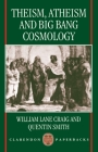 Theism, Atheism, and Big Bang Cosmology (Clarendon Paperbacks) Cover Image