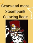 Gears and more Steampunk Coloring Book: Fun and relaxing Steam Punk coloring book for you. A collection of Guys and Girls in futuristic and retro scen Cover Image