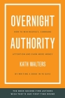Overnight Authority: How to win respect, command attention and earn more money by writing a book in 90 days Cover Image