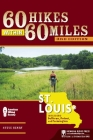 60 Hikes Within 60 Miles: St. Louis: Including Sullivan, Potosi, and Farmington (60 Hikes Within 60 Miles St. Louis: Including St. Peters) Cover Image