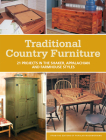 Traditional Country Furniture: 21 Projects in the Shaker, Appalachian and Farmhouse Styles Cover Image