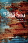 The Specter of Global China: Politics, Labor, and Foreign Investment in Africa Cover Image