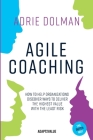 Agile Coaching, the Dutch way: How to help organizations discover ways to deliver the highest value in the shortest time and with the least risk Cover Image