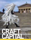Craft Capital: Philadelphia's Cultures of Making Cover Image