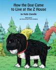 How the Dog Came to Live at the Z House Cover Image
