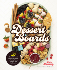Dessert Boards: 50 Beautifully Sweet Platters and Boards for Family, Friends, Holidays, and Any Occasion Cover Image