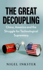 The Great Decoupling: China, America and the Struggle for Technological Supremacy Cover Image