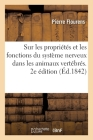 Recherches Expérimentales Sur Les Propriétés Et Les Fonctions Du Système Nerveux: Dans Les Animaux Vertébrés. 2e Édition Cover Image
