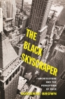 The Black Skyscraper: Architecture and the Perception of Race Cover Image