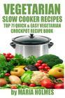 Vegetarian Slow Cooker Recipes: Top 71 Quick & Easy Vegetarian Crockpot Recipe Book Cover Image