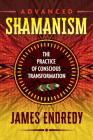 Advanced Shamanism: The Practice of Conscious Transformation Cover Image