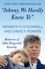 Johnny, We Hardly Knew Ye: Memories of John Fitzgerald Kennedy Cover Image