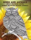 Adult Coloring Books Birds and Animals - Stress Relieving Designs Animals Cover Image