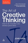 The Art of Creative Thinking: How to Be Innovative and Develop Great Ideas (John Adair Leadership Library) Cover Image