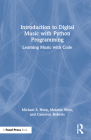 Introduction to Digital Music with Python Programming: Learning Music with Code Cover Image