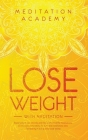 Lose Weight with Meditation: Rapid weight loss naturally and fast with powerful meditations, affirmations, mini habits. Fat burn and mindfulness di Cover Image