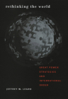 Rethinking the World: Great Power Strategies and International Order (Cornell Studies in Security Affairs) Cover Image