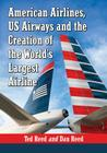 American Airlines, Us Airways and the Creation of the World's Largest Airline Cover Image