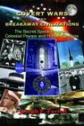 Covert Wars and Breakaway Civilizations: The Secret Space Program, Celestial Psyops and Hidden Conflicts Cover Image