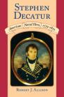 Stephen Decatur: American Naval Hero, 1779-1820 Cover Image