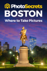 Photosecrets Boston: Where to Take Pictures Cover Image